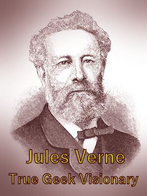 True geek visionary Jules Verne