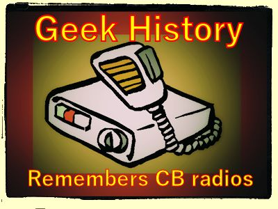 Geek history remembers CB radio